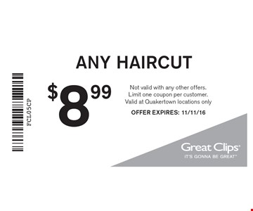 $8.99 ANY HAIRCUT. Not valid with any other offers. Limit one coupon per customer. Valid at Quakertown locations only OFFER EXPIRES: 11/11/16