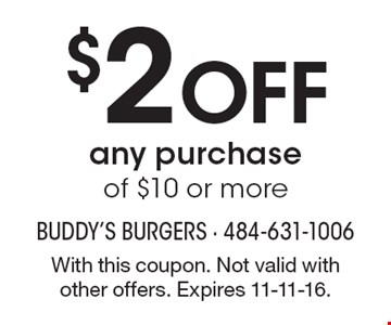 $2 Off any purchase of $10 or more. With this coupon. Not valid with other offers. Expires 11-11-16.