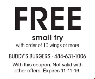 Free small frywith order of 10 wings or more. With this coupon. Not valid with other offers. Expires 11-11-16.