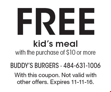 Free kid's meal with the purchase of $10 or more. With this coupon. Not valid with other offers. Expires 11-11-16.