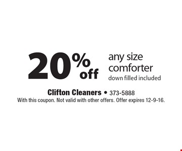 20% off any size comforter down filled included. With this coupon. Not valid with other offers. Offer expires 12-9-16.
