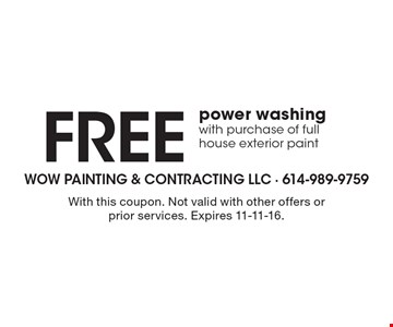 Free power washing with purchase of full house exterior paint. With this coupon. Not valid with other offers or prior services. Expires 11-11-16.