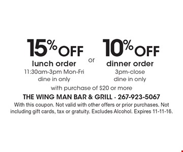 15% Off lunch order 11:30am-3pm Mon-Fri, dine in only. 10% Off dinner order 3pm-close, dine in only. With purchase of $20 or more. With this coupon. Not valid with other offers or prior purchases. Not including gift cards, tax or gratuity. Excludes Alcohol. Expires 11-11-16.