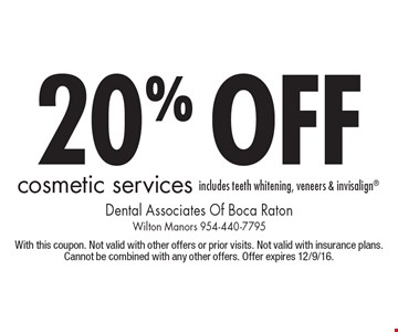 20% off cosmetic services includes teeth whitening, veneers & invisalign. With this coupon. Not valid with other offers or prior visits. Not valid with insurance plans. Cannot be combined with any other offers. Offer expires 12/9/16.