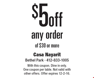 $5 off any order of $30 or more. With this coupon. Dine in only. One coupon per table. Not valid with other offers. Offer expires 12-2-16.