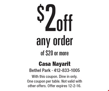 $2 off any order of $20 or more. With this coupon. Dine in only.One coupon per table. Not valid with other offers. Offer expires 12-2-16.