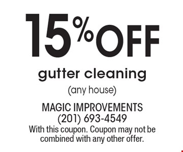 15%off gutter cleaning(any house). With this coupon. Coupon may not be combined with any other offer.