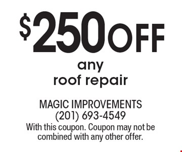 $250offany roof repair. With this coupon. Coupon may not be combined with any other offer.