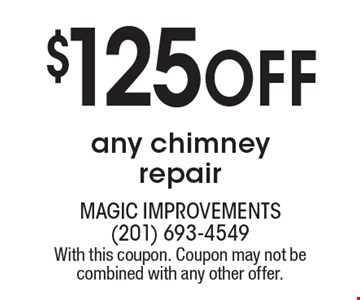 $125off any chimneyrepair . With this coupon. Coupon may not be combined with any other offer.