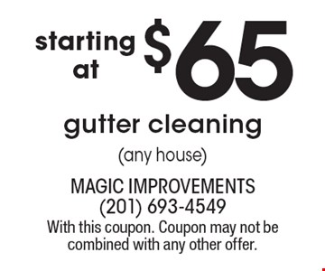 $65gutter cleaning(any house). With this coupon. Coupon may not be combined with any other offer.