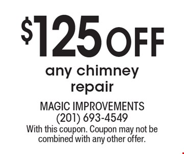 $125 off any chimney repair. With this coupon. Coupon may not be combined with any other offer.