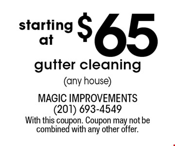 starting at $65 gutter cleaning (any house). With this coupon. Coupon may not be combined with any other offer.
