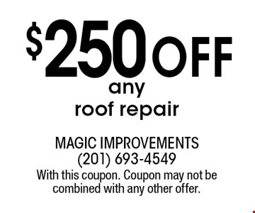 $250 off any roof repair. With this coupon. Coupon may not be combined with any other offer.