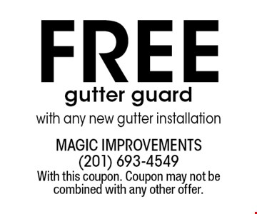 Free gutter guard with any new gutter installation. With this coupon. Coupon may not be combined with any other offer.