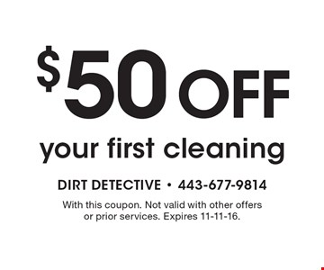 $50 off your first cleaning. With this coupon. Not valid with other offers or prior services. Expires 11-11-16.