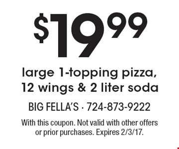$19.99 large 1-topping pizza, 12 wings & 2 liter soda. With this coupon. Not valid with other offers or prior purchases. Expires 2/3/17.