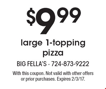$9.99 large 1-topping pizza. With this coupon. Not valid with other offers or prior purchases. Expires 2/3/17.