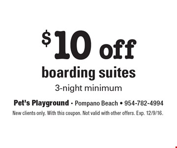 $10 off boarding suites, 3-night minimum. New clients only. With this coupon. Not valid with other offers. Exp. 12/9/16.