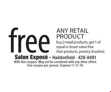 Free retail product. Buy 2 retail products, get 1 of equal or lesser value free (hair products, jewelry, brushes). With this coupon. May not be combined with any other offers.One coupon per person. Expires 11-11-16.