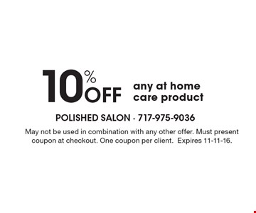 10% off any at home care product. May not be used in combination with any other offer. Must present coupon at checkout. One coupon per client.Expires 11-11-16.