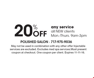20% off any service. All NEW clients. Mon.-Thurs. 9am-3pm. May not be used in combination with any other offer Injectable services are excluded. Excludes med spa services.Must present coupon at checkout. One coupon per client. Expires 11-11-16.