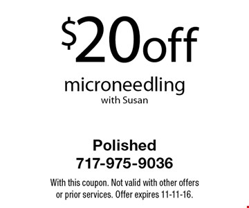$20 off microneedling with Susan. With this coupon. Not valid with other offers or prior services. Offer expires 11-11-16.