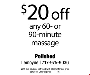 $20 off any 60- or 90-minute massage. With this coupon. Not valid with other offers or prior services. Offer expires 11-11-16.