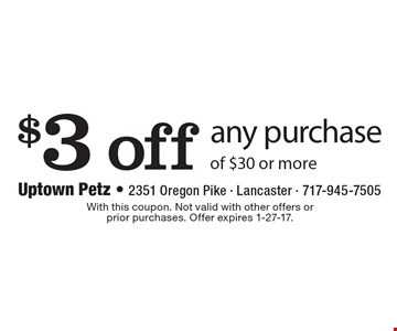 $3 off any purchase of $30 or more. With this coupon. Not valid with other offers or prior purchases. Offer expires 1-27-17.