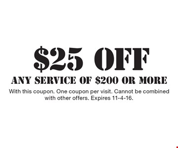 $25 off any service of $200 or more. With this coupon. One coupon per visit. Cannot be combined with other offers. Expires 11-4-16.