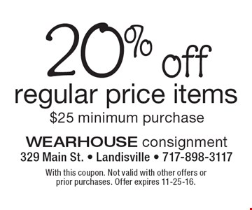 20% off regular price items $25 minimum purchase. With this coupon. Not valid with other offers or prior purchases. Offer expires 11-25-16.