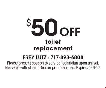 $50 off toilet replacement. Please present coupon to service technician upon arrival. Not valid with other offers or prior services. Expires 1-6-17.