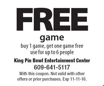 free game buy 1 game, get one game free use for up to 6 people. With this coupon. Not valid with other offers or prior purchases. Exp 11-11-16.