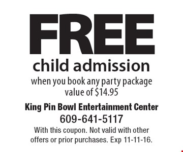 free child admission when you book any party package value of $14.95. With this coupon. Not valid with other offers or prior purchases. Exp 11-11-16.