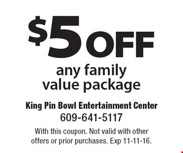 $5 off any family value package. With this coupon. Not valid with other offers or prior purchases. Exp 11-11-16.