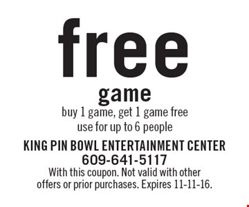free game buy 1 game, get 1 game free use for up to 6 people. With this coupon. Not valid with other offers or prior purchases. Expires 11-11-16.
