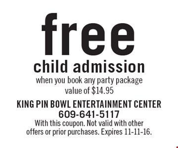 free child admission when you book any party package value of $14.95. With this coupon. Not valid with other offers or prior purchases. Expires 11-11-16.