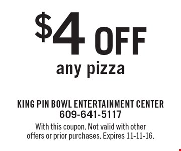 $4 Off any pizza. With this coupon. Not valid with other offers or prior purchases. Expires 11-11-16.