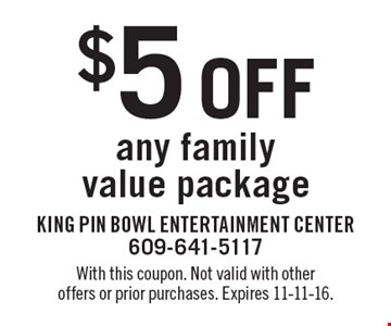 $5 Off any family value package. With this coupon. Not valid with other offers or prior purchases. Expires 11-11-16.