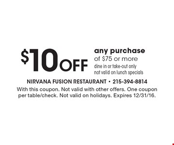 $10 Off any purchase of $75 or more. Dine in or take-out only. Not valid on lunch specials. With this coupon. Not valid with other offers. One coupon per table/check. Not valid on holidays. Expires 12/30/16.