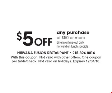 $5 Off any purchase of $50 or more. Dine in or take-out only. Not valid on lunch specials. With this coupon. Not valid with other offers. One coupon per table/check. Not valid on holidays. Expires 12/30/16.