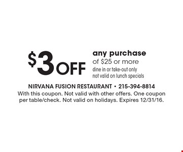 $3 Off any purchase of $25 or more. Dine in or take-out only. Not valid on lunch specials. With this coupon. Not valid with other offers. One coupon per table/check. Not valid on holidays. Expires 12/30/16.