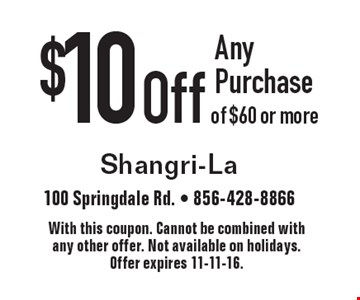 $10 off any purchase of $60 or more. With this coupon. Cannot be combined with any other offer. Not available on holidays. Offer expires 11-11-16.