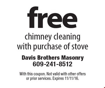 free chimney cleaning with purchase of stove. With this coupon. Not valid with other offers or prior services. Expires 11/11/16.