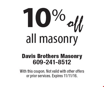 10% off all masonry. With this coupon. Not valid with other offers or prior services. Expires 11/11/16.