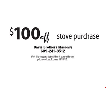 $100 off stove purchase. With this coupon. Not valid with other offers or prior services. Expires 11/11/16.