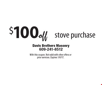 $100 off stove purchase. With this coupon. Not valid with other offers or prior services. Expires 1/6/17.