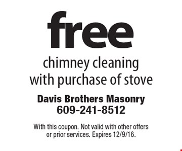 Free chimney cleaning with purchase of stove. With this coupon. Not valid with other offers or prior services. Expires 12/9/16.