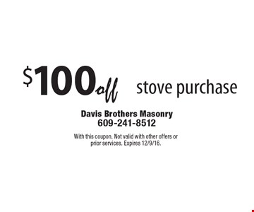 $100 off stove purchase. With this coupon. Not valid with other offers or prior services. Expires 12/9/16.