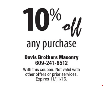 10% off any purchase. With this coupon. Not valid with other offers or prior services. Expires 11/11/16.