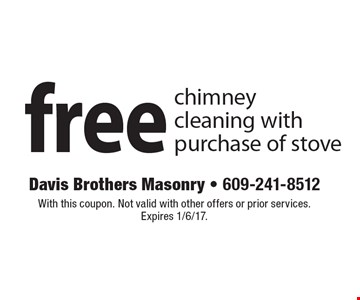 Free chimney cleaning with purchase of stove. With this coupon. Not valid with other offers or prior services. Expires 1/6/17.